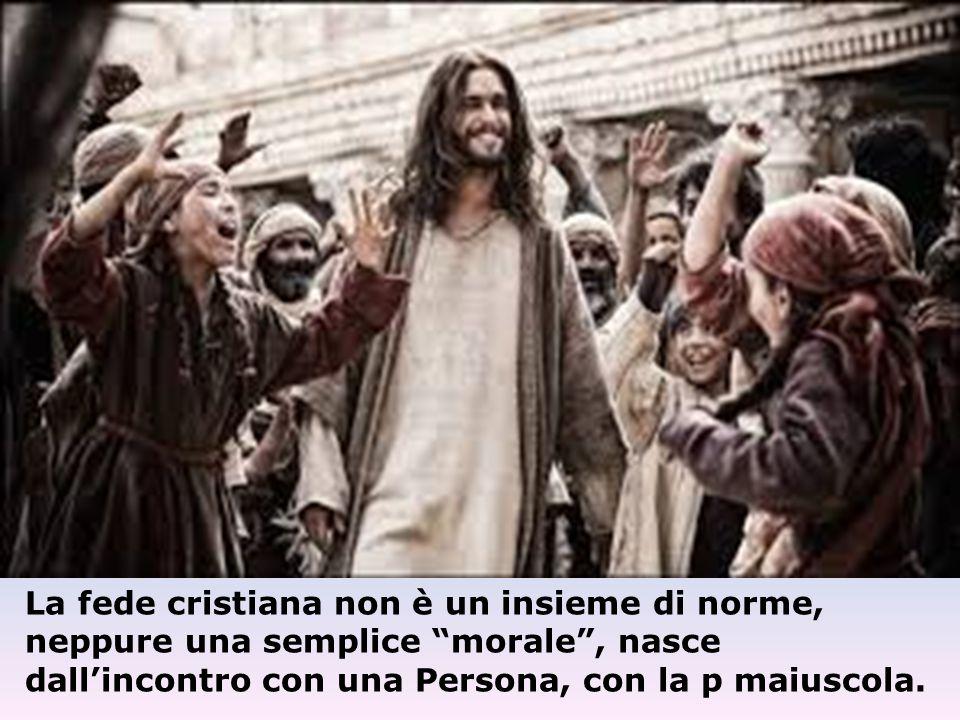 La fede cristiana non è un insieme di norme, neppure una semplice morale , nasce dall'incontro con una Persona, con la p maiuscola.