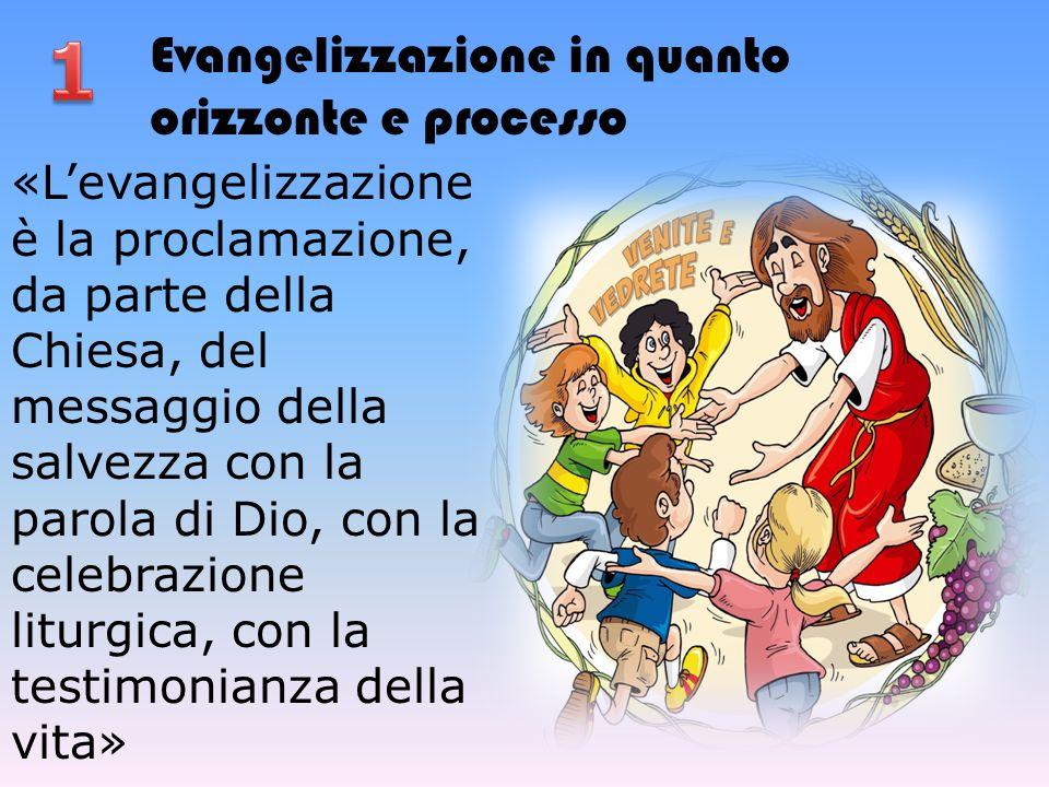 1 Evangelizzazione in quanto orizzonte e processo
