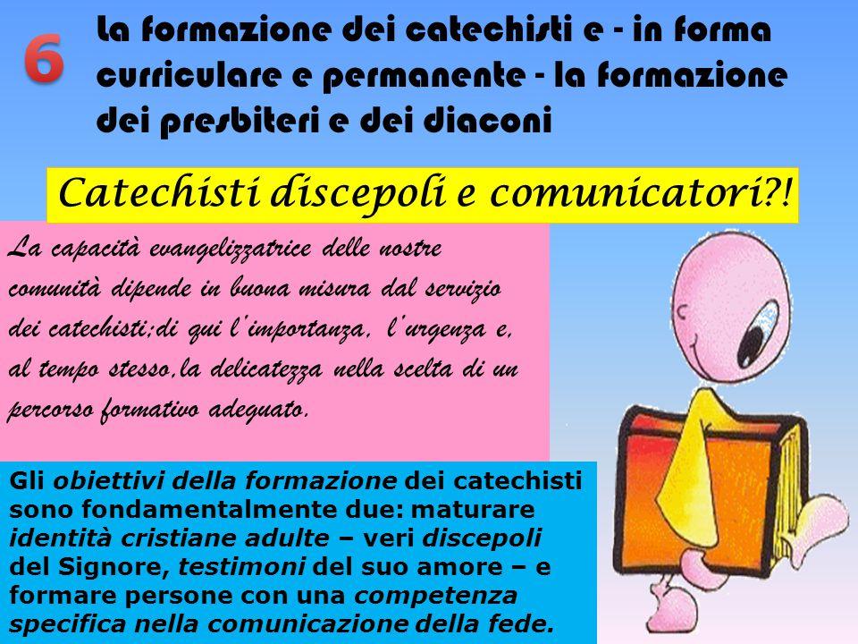 La formazione dei catechisti e - in forma curriculare e permanente - la formazione dei presbiteri e dei diaconi