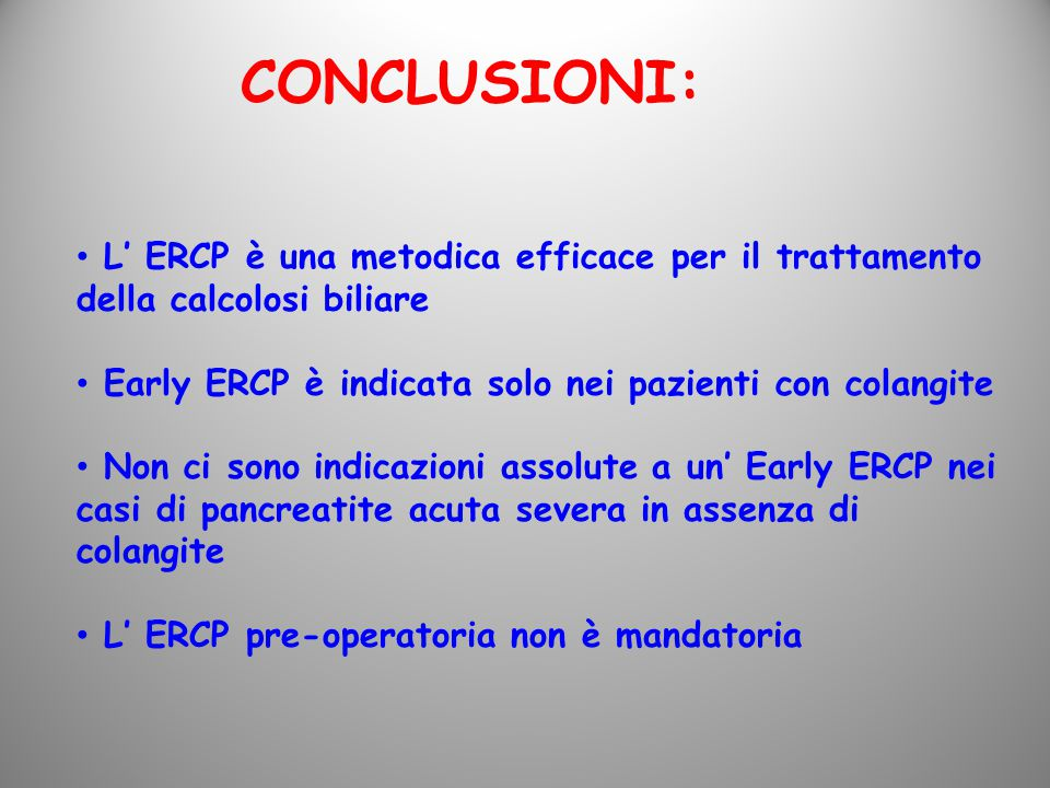 CONCLUSIONI: L' ERCP è una metodica efficace per il trattamento della calcolosi biliare. Early ERCP è indicata solo nei pazienti con colangite.