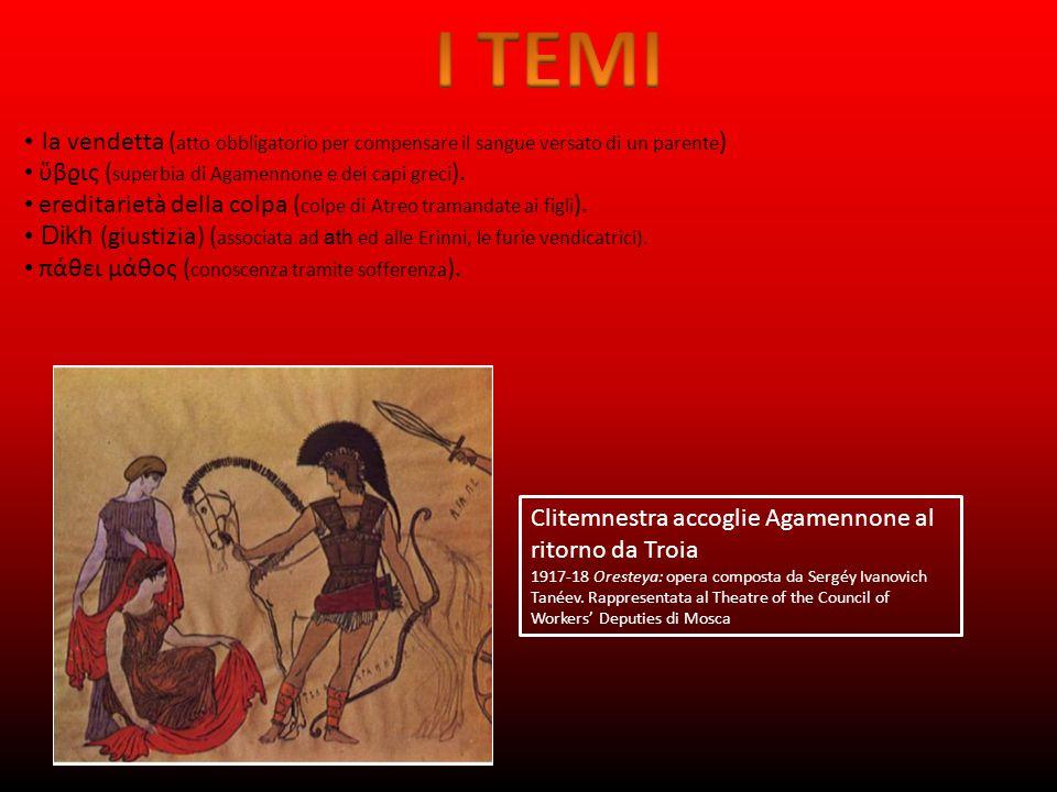 I TEMI la vendetta (atto obbligatorio per compensare il sangue versato di un parente) ὕβϱις (superbia di Agamennone e dei capi greci).