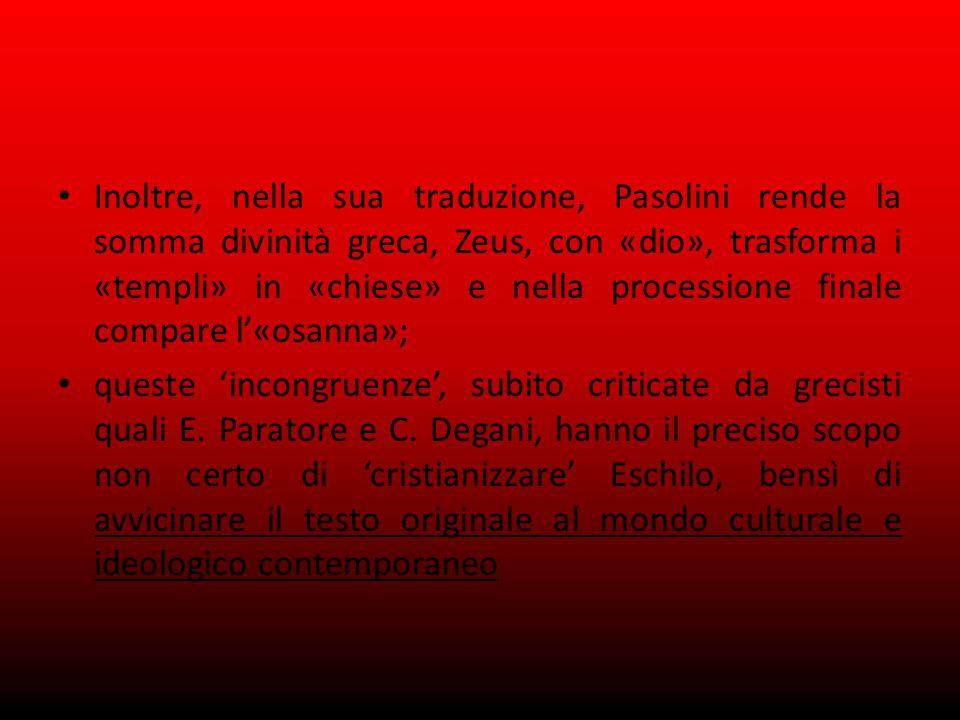 Inoltre, nella sua traduzione, Pasolini rende la somma divinità greca, Zeus, con «dio», trasforma i «templi» in «chiese» e nella processione finale compare l'«osanna»;