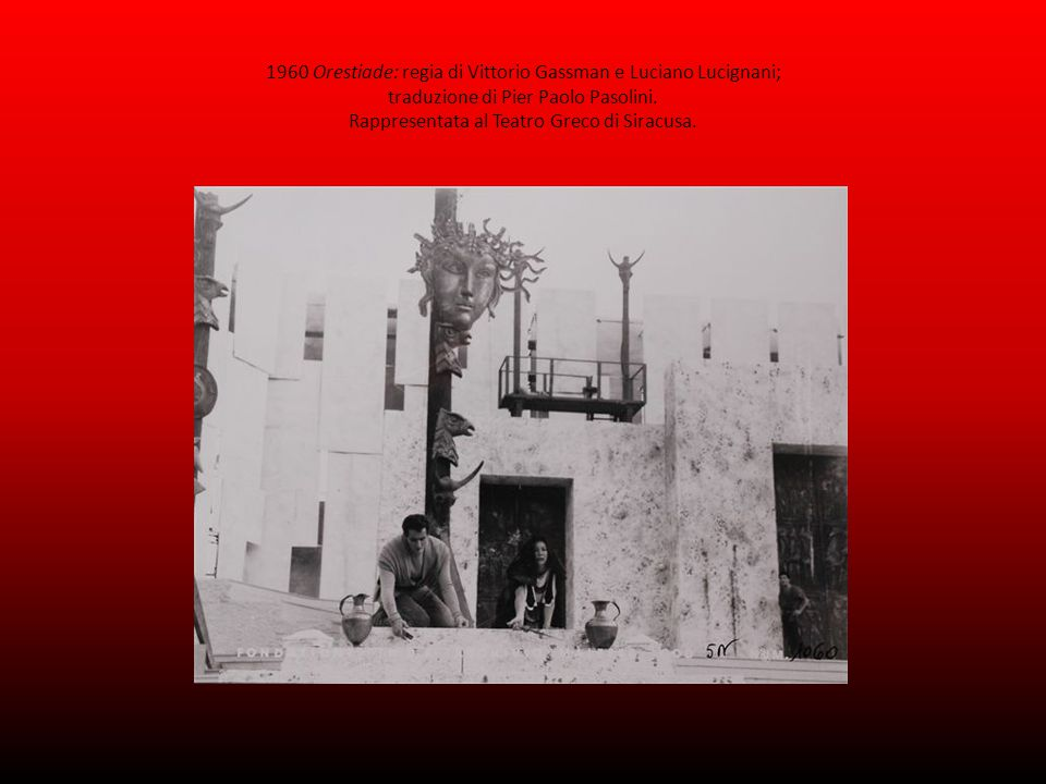 1960 Orestiade: regia di Vittorio Gassman e Luciano Lucignani; traduzione di Pier Paolo Pasolini.