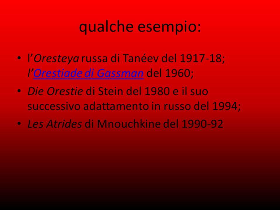 qualche esempio: l'Oresteya russa di Tanéev del 1917-18; l'Orestiade di Gassman del 1960;
