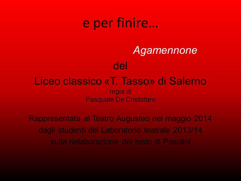 e per finire… Agamennone del Liceo classico «T. Tasso» di Salerno