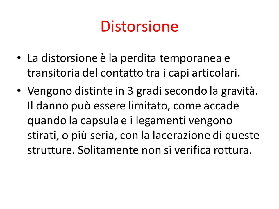 Distorsione La distorsione è la perdita temporanea e transitoria del contatto tra i capi articolari.