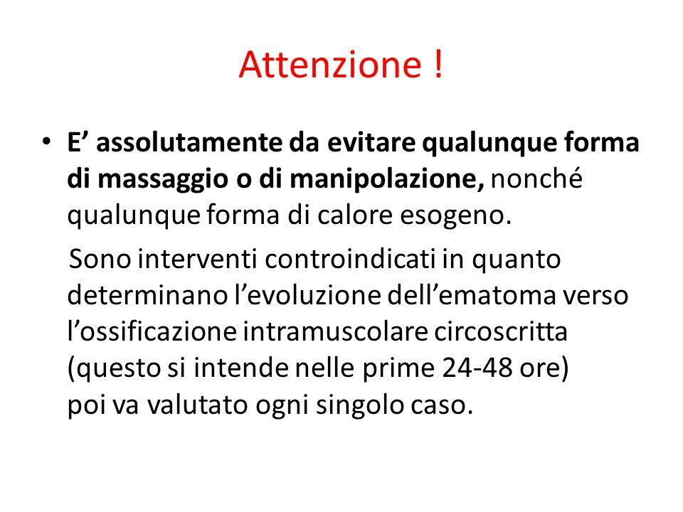 Attenzione ! E' assolutamente da evitare qualunque forma di massaggio o di manipolazione, nonché qualunque forma di calore esogeno.