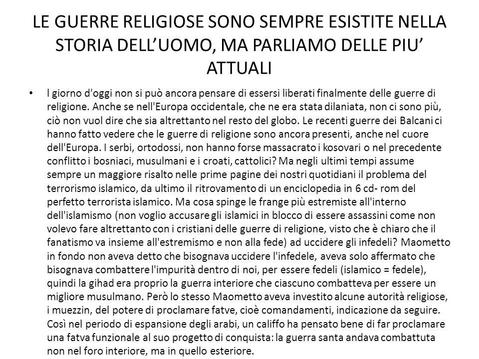 LE GUERRE RELIGIOSE SONO SEMPRE ESISTITE NELLA STORIA DELL'UOMO, MA PARLIAMO DELLE PIU' ATTUALI