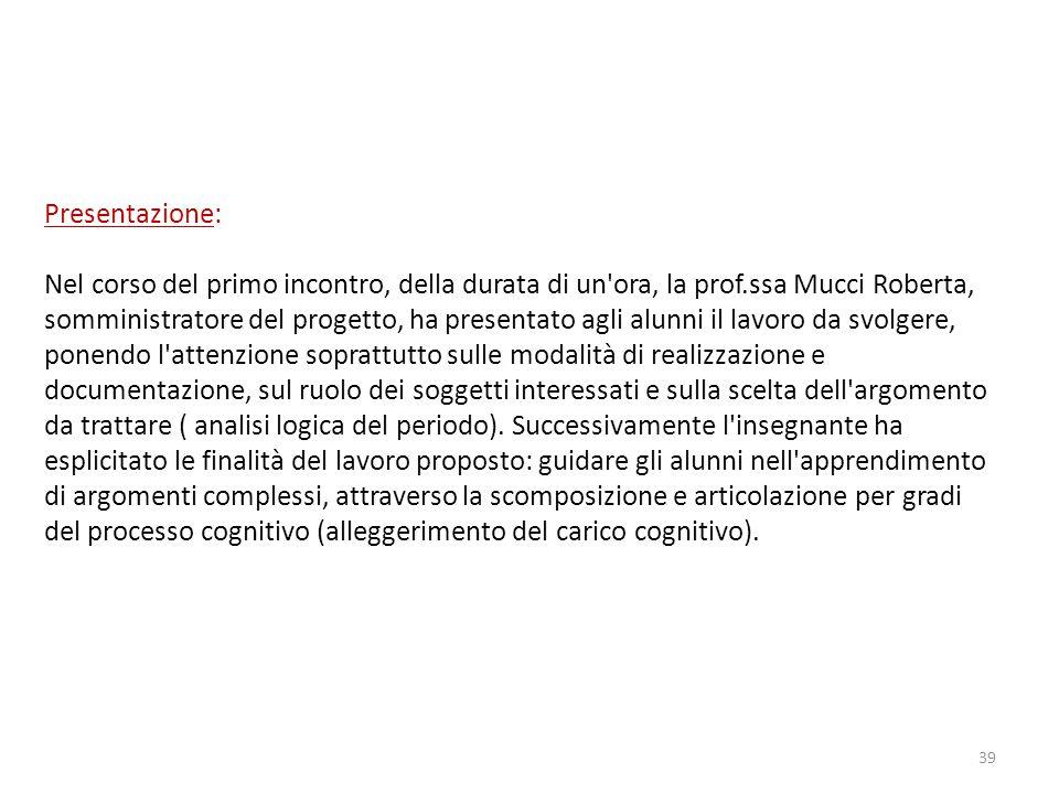 Presentazione: Nel corso del primo incontro, della durata di un ora, la prof.ssa Mucci Roberta,