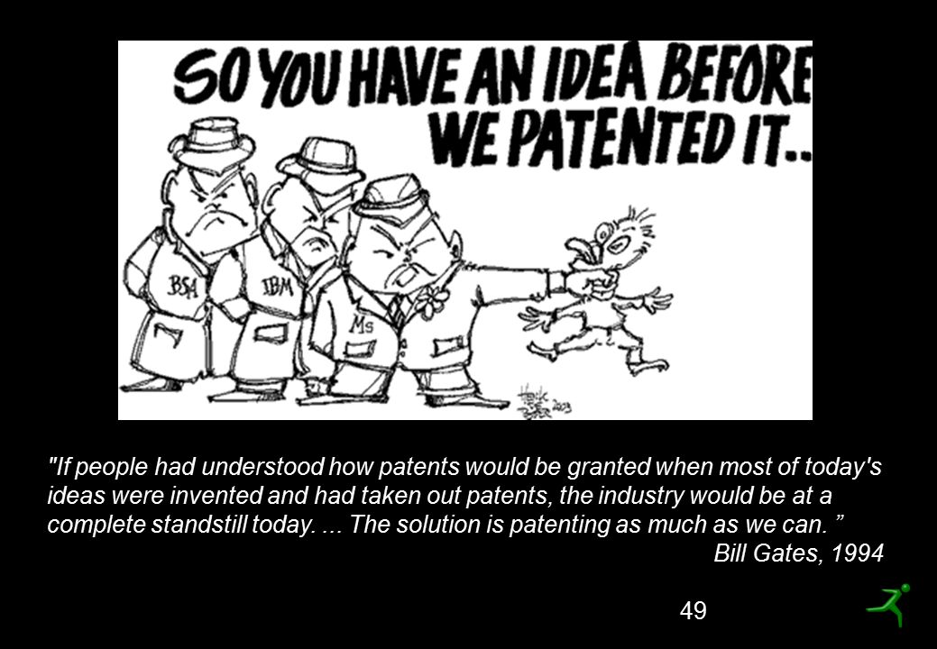 If people had understood how patents would be granted when most of today s ideas were invented and had taken out patents, the industry would be at a complete standstill today. ... The solution is patenting as much as we can.