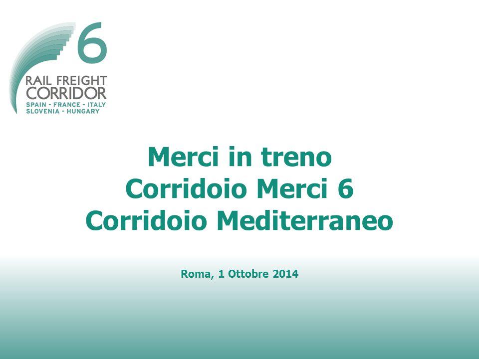 Merci in treno Corridoio Merci 6 Corridoio Mediterraneo Roma, 1 Ottobre 2014