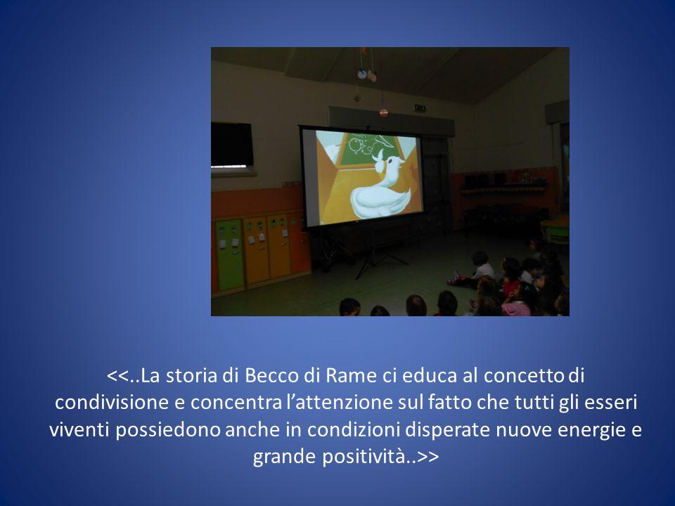 <<..La storia di Becco di Rame ci educa al concetto di condivisione e concentra l'attenzione sul fatto che tutti gli esseri viventi possiedono anche in condizioni disperate nuove energie e grande positività..>>