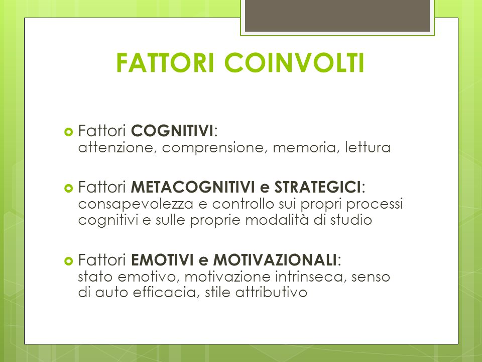 FATTORI COINVOLTI Fattori COGNITIVI: attenzione, comprensione, memoria, lettura.
