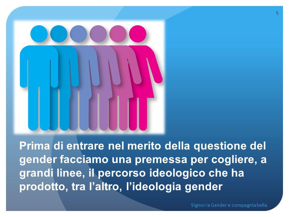 Prima di entrare nel merito della questione del gender facciamo una premessa per cogliere, a grandi linee, il percorso ideologico che ha prodotto, tra l'altro, l'ideologia gender