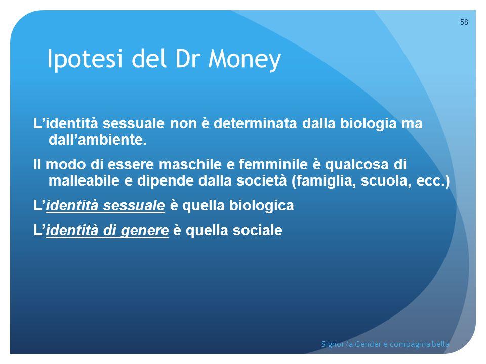 Ipotesi del Dr Money L'identità sessuale non è determinata dalla biologia ma dall'ambiente.
