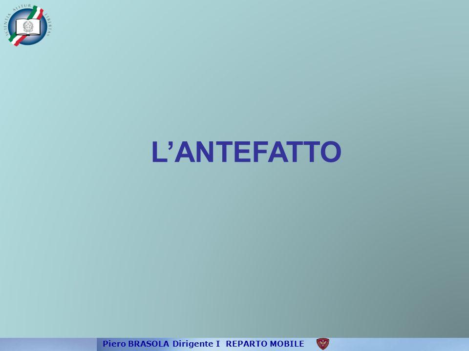 L'ANTEFATTO Piero BRASOLA Dirigente I REPARTO MOBILE