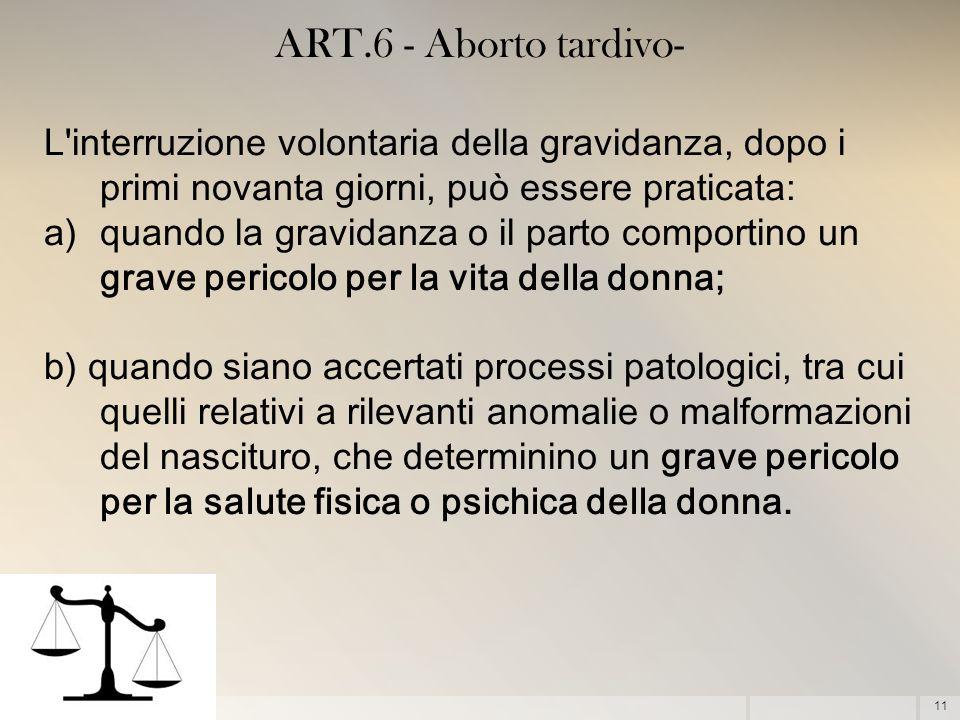 ART.6 - Aborto tardivo- L interruzione volontaria della gravidanza, dopo i primi novanta giorni, può essere praticata: