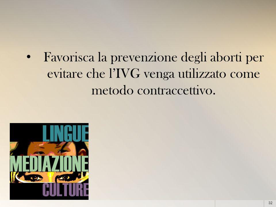 Favorisca la prevenzione degli aborti per evitare che l'IVG venga utilizzato come metodo contraccettivo.