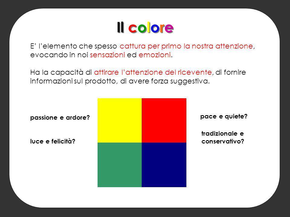 Il colore E' l'elemento che spesso cattura per primo la nostra attenzione, evocando in noi sensazioni ed emozioni.