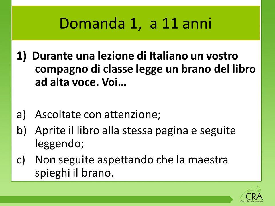 Domanda 1, a 11 anni 1) Durante una lezione di Italiano un vostro compagno di classe legge un brano del libro ad alta voce. Voi…