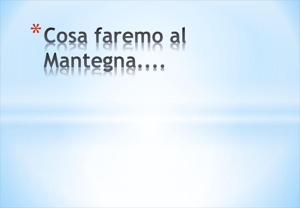 Cosa faremo al Mantegna....