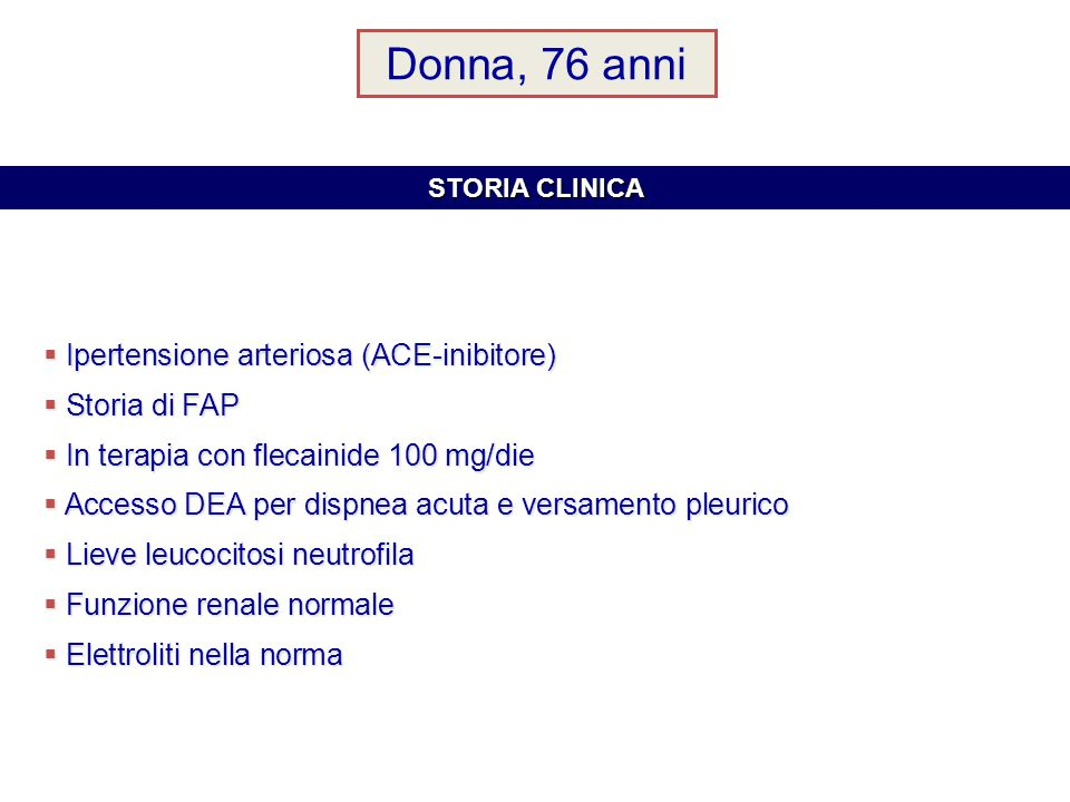 Donna, 76 anni Ipertensione arteriosa (ACE-inibitore) Storia di FAP