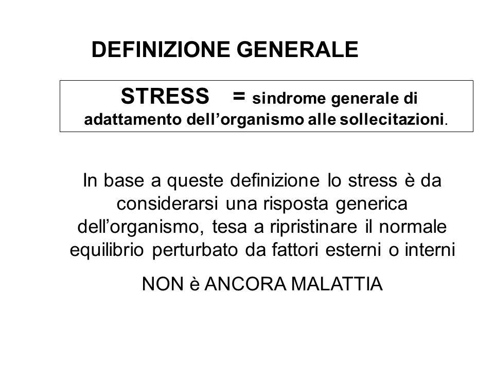 DEFINIZIONE GENERALE STRESS = sindrome generale di adattamento dell'organismo alle sollecitazioni.