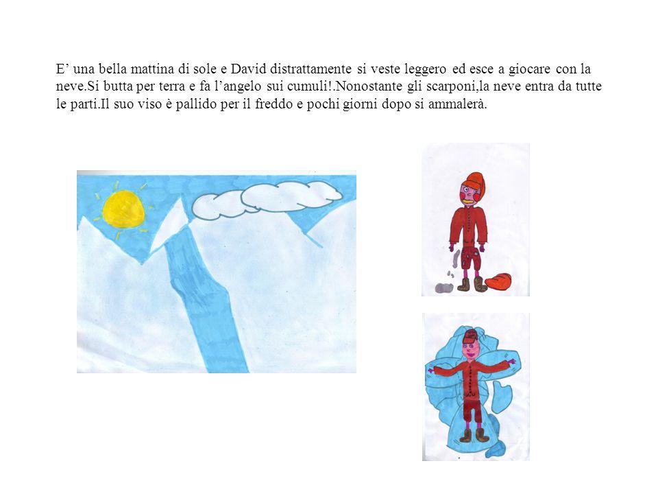 E' una bella mattina di sole e David distrattamente si veste leggero ed esce a giocare con la neve.Si butta per terra e fa l'angelo sui cumuli!.Nonostante gli scarponi,la neve entra da tutte le parti.Il suo viso è pallido per il freddo e pochi giorni dopo si ammalerà.