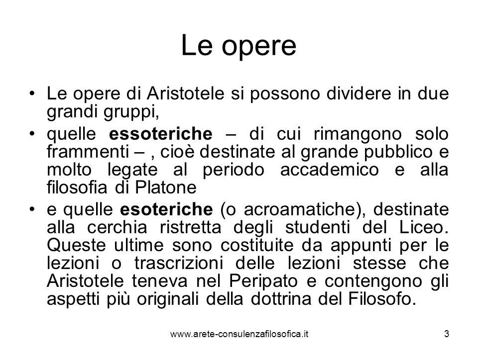 Le opere Le opere di Aristotele si possono dividere in due grandi gruppi,