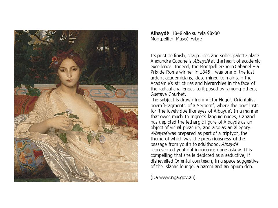 Albaydè 1848 olio su tela 98x80 Montpellier, Museè Fabre Its pristine finish, sharp lines and sober palette place Alexandre Cabanel's Albaydé at the heart of academic excellence.