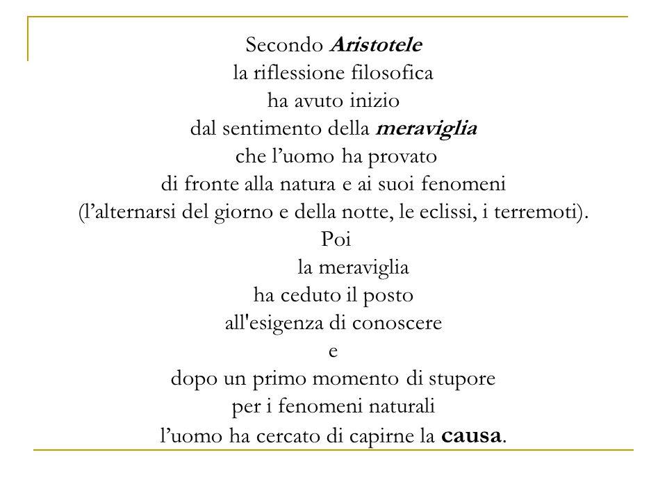 Secondo Aristotele la riflessione filosofica ha avuto inizio dal sentimento della meraviglia che l'uomo ha provato di fronte alla natura e ai suoi fenomeni (l'alternarsi del giorno e della notte, le eclissi, i terremoti).