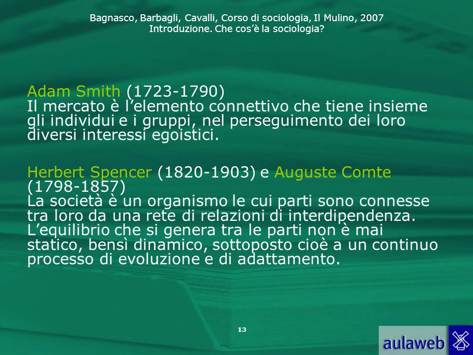 Adam Smith (1723-1790) Il mercato è l'elemento connettivo che tiene insieme gli individui e i gruppi, nel perseguimento dei loro diversi interessi egoistici.