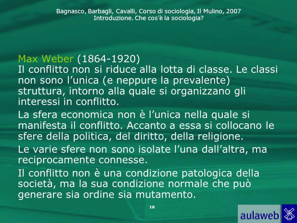 Max Weber (1864-1920) Il conflitto non si riduce alla lotta di classe