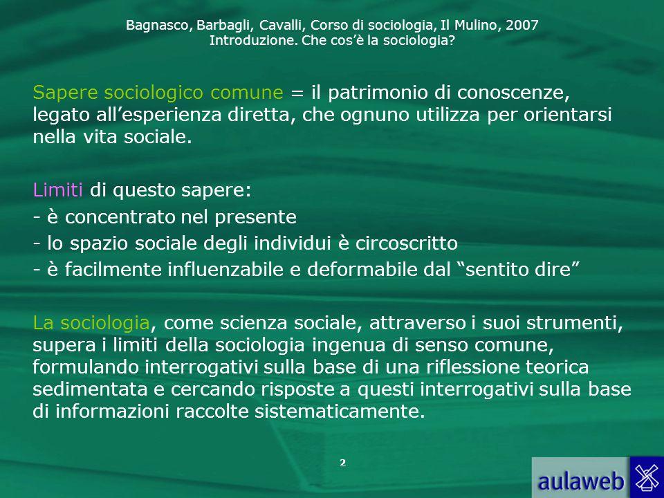 Sapere sociologico comune = il patrimonio di conoscenze, legato all'esperienza diretta, che ognuno utilizza per orientarsi nella vita sociale.
