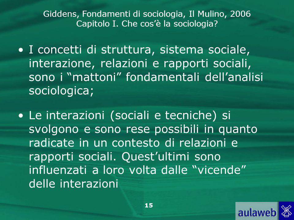 I concetti di struttura, sistema sociale, interazione, relazioni e rapporti sociali, sono i mattoni fondamentali dell'analisi sociologica;