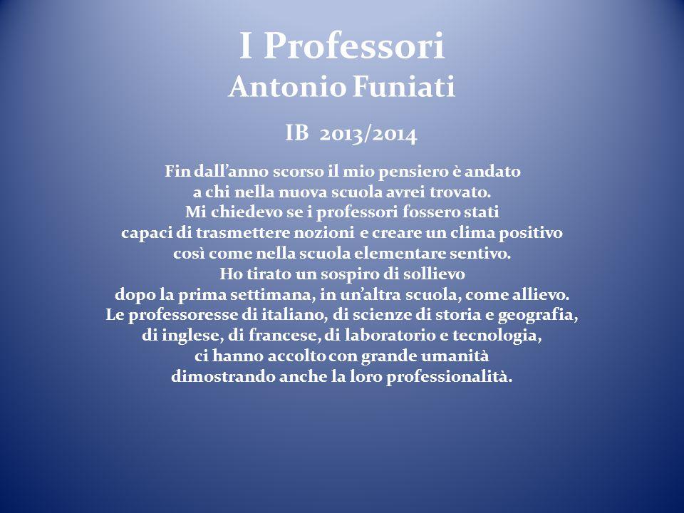 I Professori Antonio Funiati IB 2013/2014