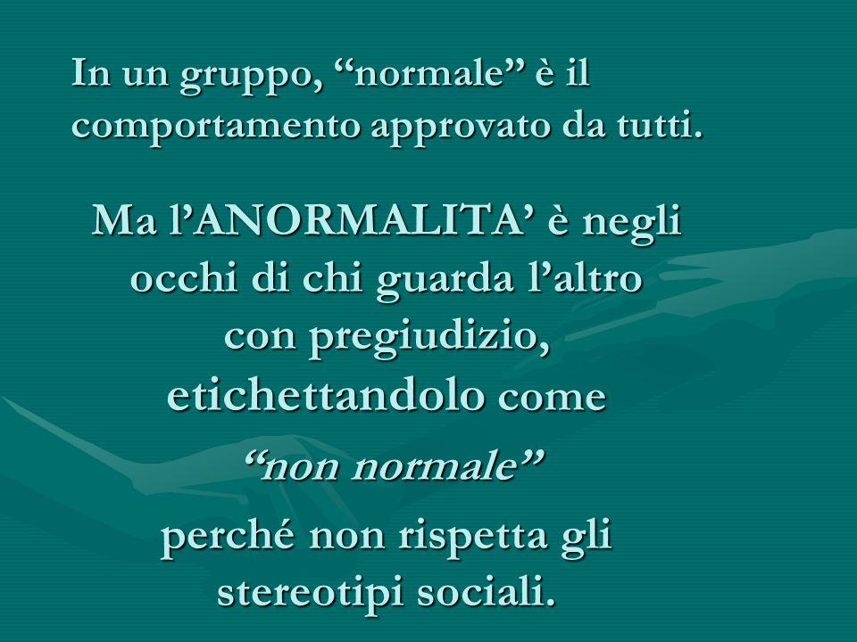 In un gruppo, ''normale'' è il comportamento approvato da tutti.