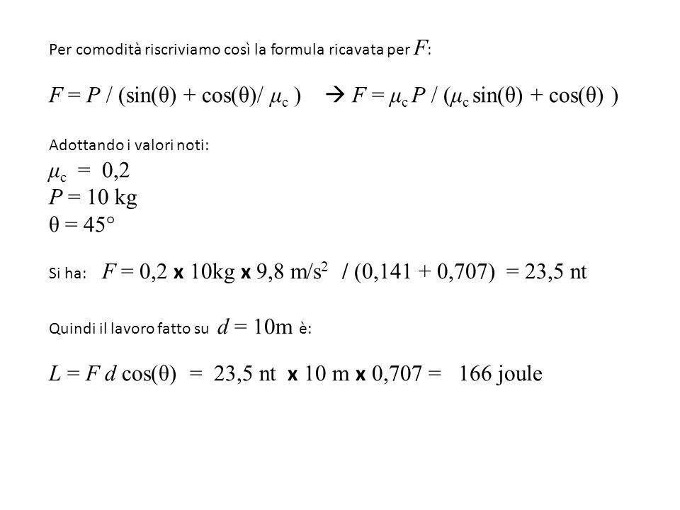 F = P / (sin(θ) + cos(θ)/ μc )  F = μc P / (μc sin(θ) + cos(θ) )