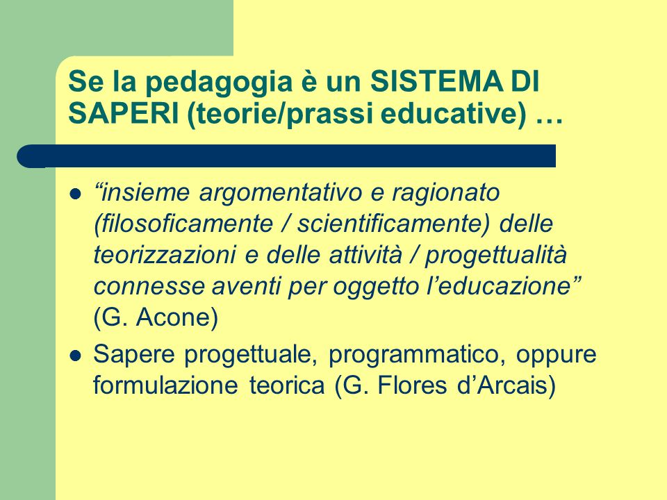 Se la pedagogia è un SISTEMA DI SAPERI (teorie/prassi educative) …