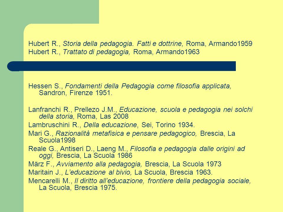 Hubert R., Storia della pedagogia. Fatti e dottrine, Roma, Armando1959