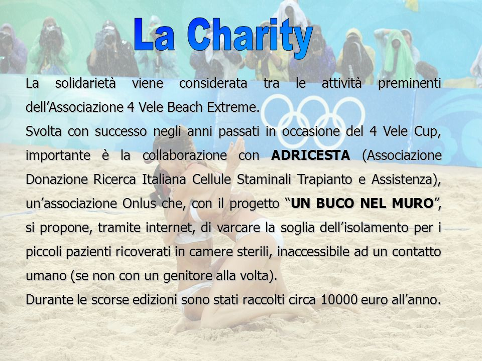 La Charity La solidarietà viene considerata tra le attività preminenti dell'Associazione 4 Vele Beach Extreme.