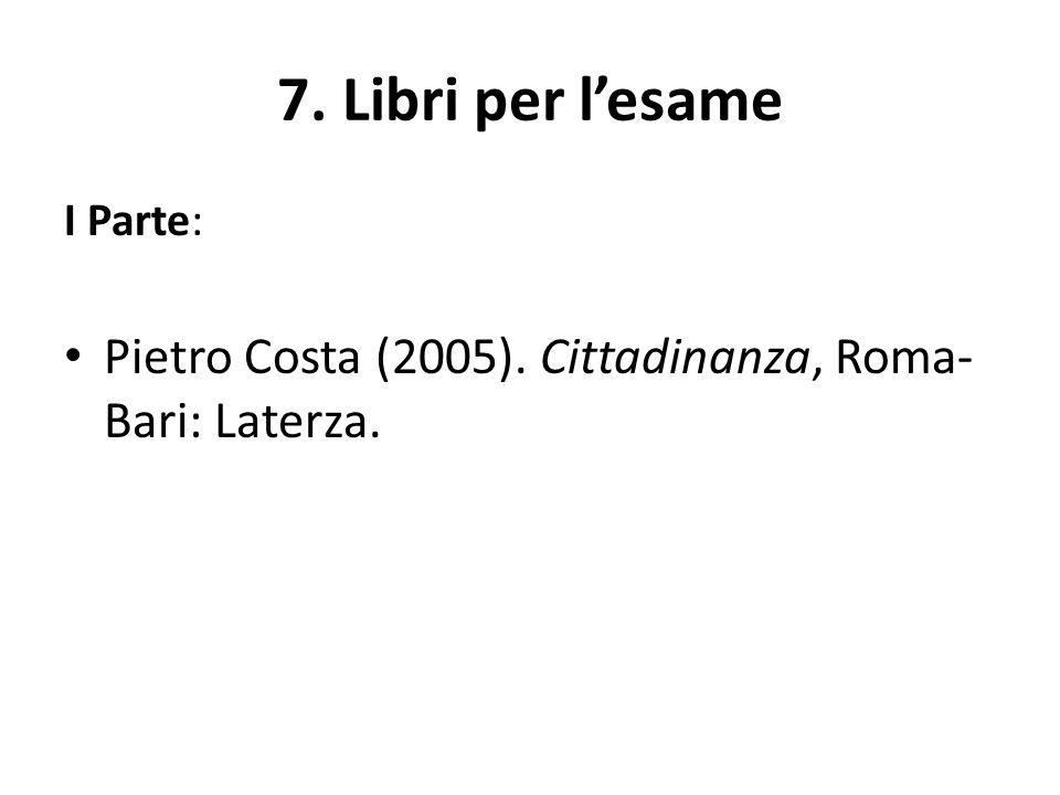 7. Libri per l'esame I Parte: Pietro Costa (2005). Cittadinanza, Roma-Bari: Laterza.