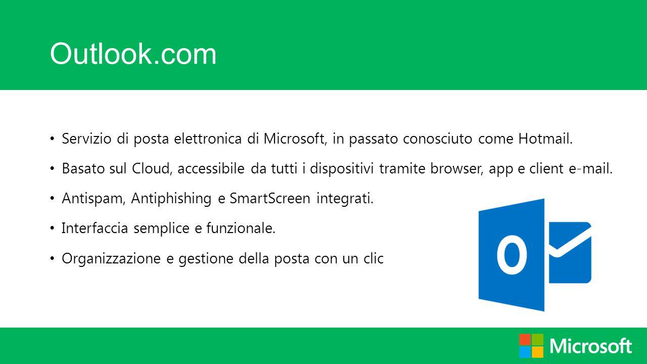 Outlook.com Servizio di posta elettronica di Microsoft, in passato conosciuto come Hotmail.