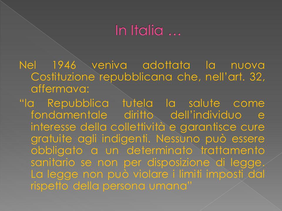 In Italia … Nel 1946 veniva adottata la nuova Costituzione repubblicana che, nell'art. 32, affermava:
