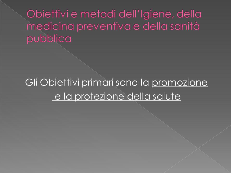 Gli Obiettivi primari sono la promozione e la protezione della salute