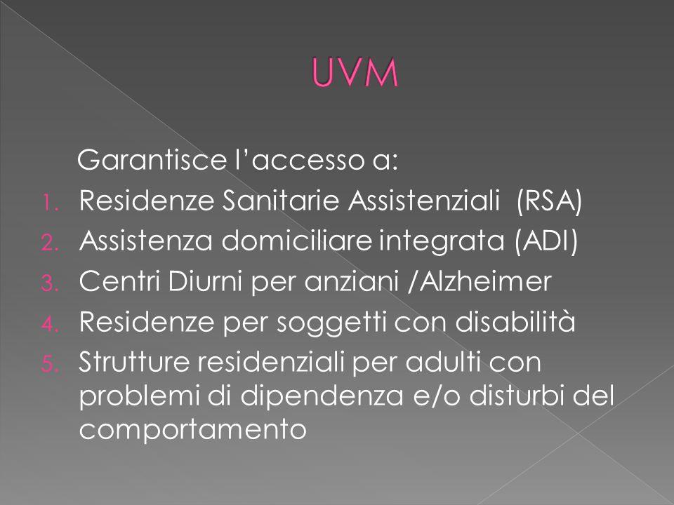 UVM Garantisce l'accesso a: Residenze Sanitarie Assistenziali (RSA)