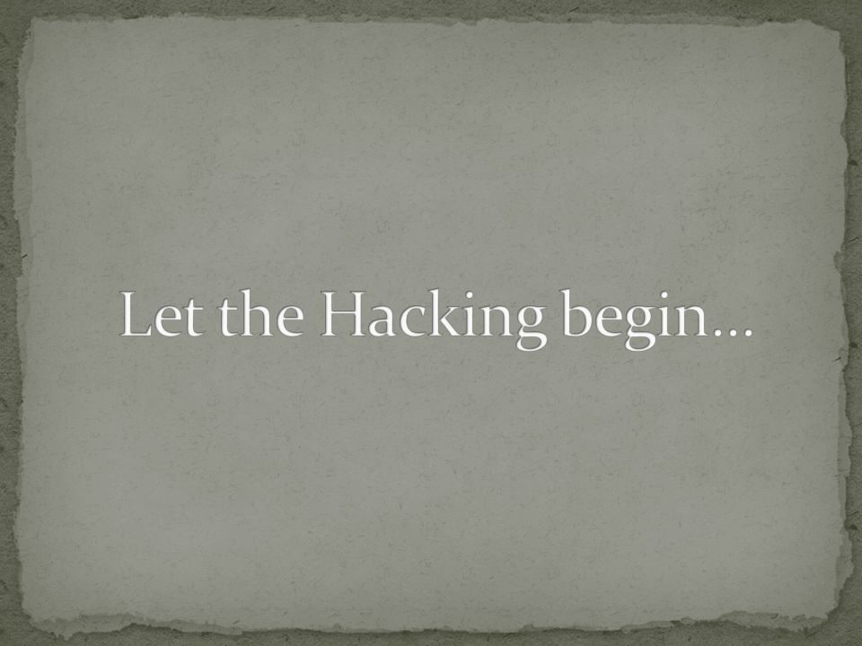 Let the Hacking begin...