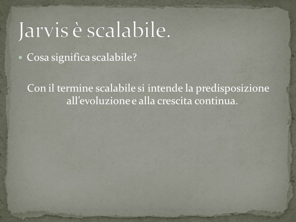 Jarvis è scalabile. Cosa significa scalabile