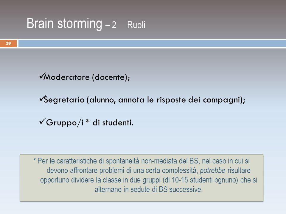 Brain storming – 2 Ruoli Moderatore (docente);