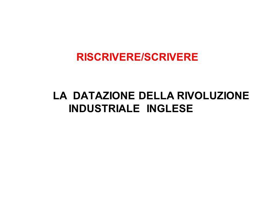 RISCRIVERE/SCRIVERE LA DATAZIONE DELLA RIVOLUZIONE INDUSTRIALE INGLESE